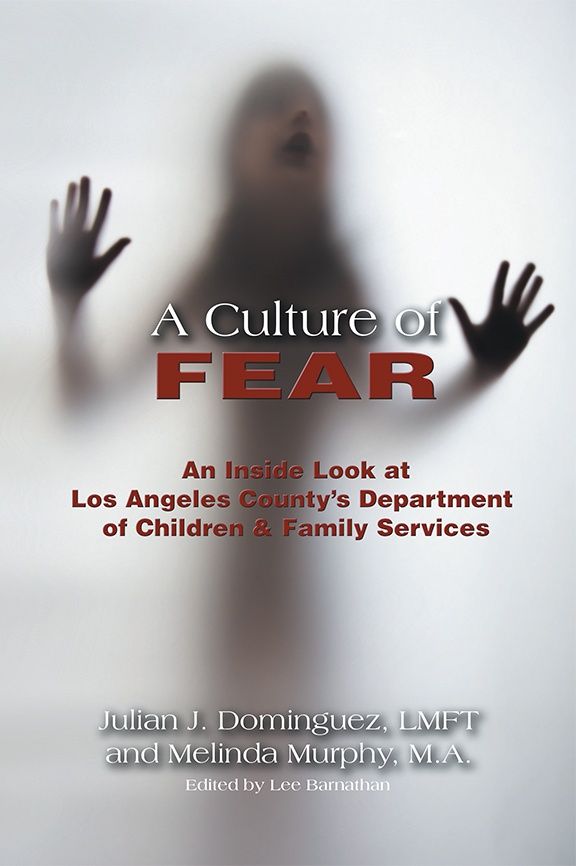 A Culture of Fear An Inside Look at Los Angeles County's Department of Children & Family Services